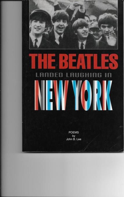 THE BEATLES LANDED LAUGHING IN NEW YORK BY JOHN B LEE